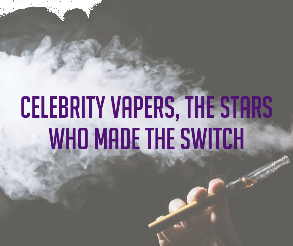 Celebrity Vapers, the Stars who Made the Switch