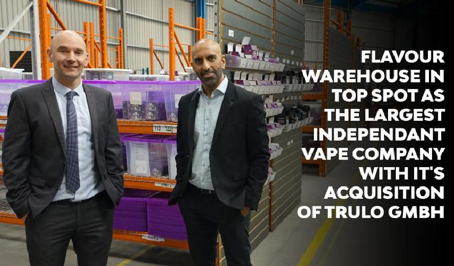Flavour Warehouse in top spot as the largest independent vape company with its acquisition of Vapouriz and TRULO