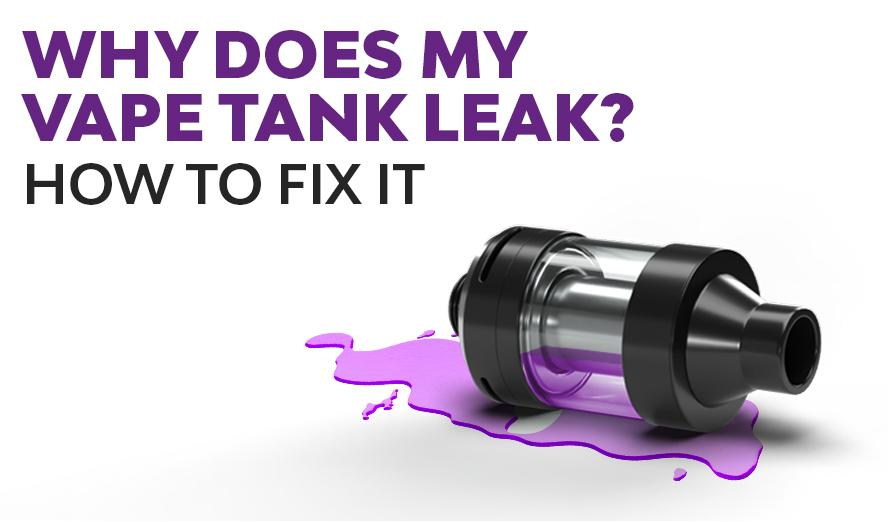 Why Does My Vape Tank Leak? How To Fix It.