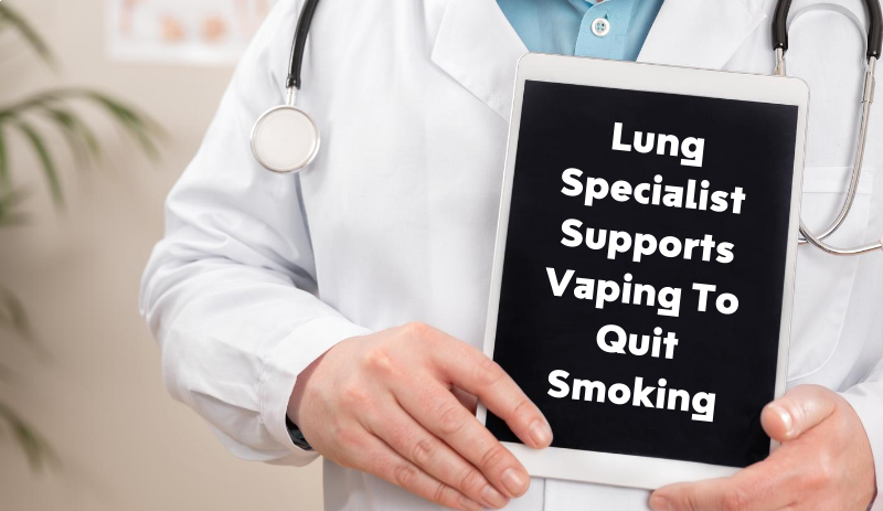 Lung Specialist Supports Vaping To Quit Smoking